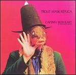 CAPTAIN BEEFHEART & HIS MAGIC BAND「TROUT MASK REPLICA」