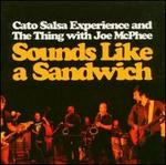 CATO SALSA EXPERIENCE AND THE THING WITH JOE MCPHEE「SOUNDS LIKE A SANDWICH」