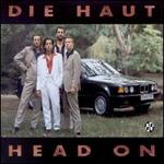 DIE HAUT「HEAD ON」