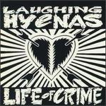 LAUGHING HYENAS「LIFE OF CRIME」